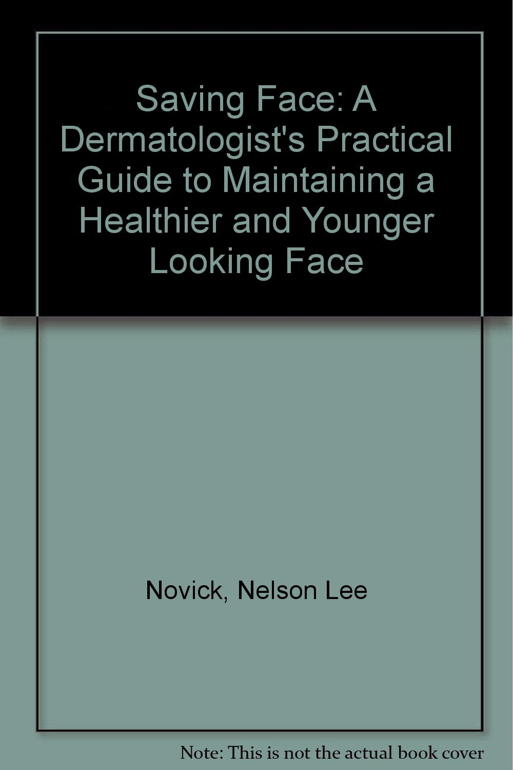 Saving Face: A Dermatologist's Practical Guide to Maintaining a