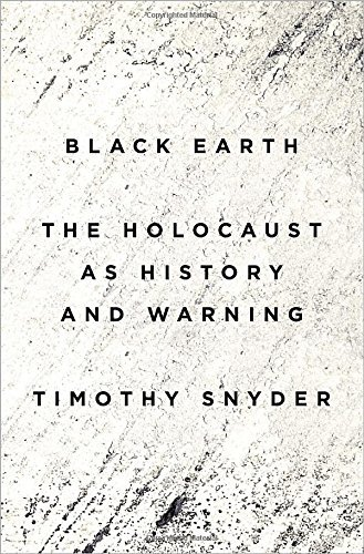 Black Earth: The Holocaust as History and Warning by Timothy Snyder (2015-09-08)