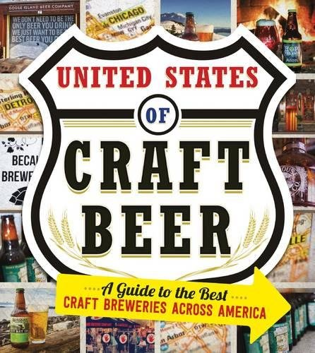 The United States Of Craft Beer: A Guide to the Best Craft Breweries Across America by Jess Lebow