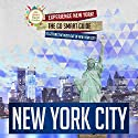 New York City: Experience New York! The Go Smart Guide to Getting the Most out of New York City: New York City Travel Guide Audiobook by Go Smart Travel Guides Narrated by Wendy Almeida