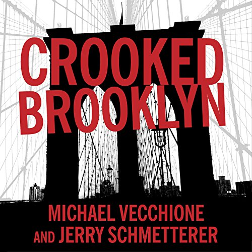 Crooked Brooklyn: Taking Down Corrupt Judges, Dirty Politicians, Killers, and Body Snatchers