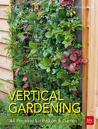Vertical gardening: 44 Projekte für Balkon & Garten