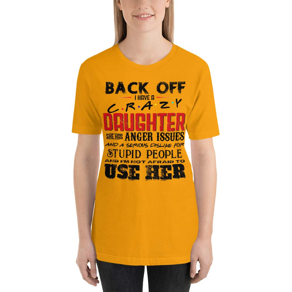 Back Off I Have a Crazy Daughter and Im Not Afraid to Use Her Tee Shirt
