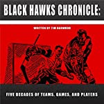 Black Hawks Chronicle: Five Decades of Teams, Games, and Players | Tim Harwood
