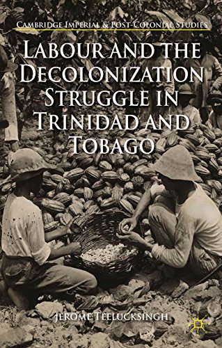 Labour and the Decolonization Struggle in Trinidad and Tobago (Cambridge Imperial and Post-Colonial Studies Series)