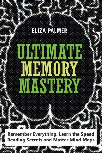 Download Ultimate Memory Mastery: Remember Everything, Learn the Speed Reading Secrets and Master Mind Maps ebook