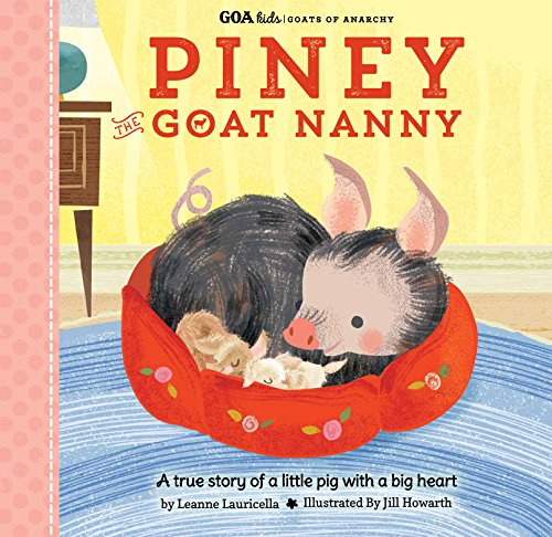 GOA Kids - Goats of Anarchy: Piney the Goat Nanny: A true story of a little pig with a big heart (Living In A Shelter With A Baby)