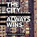 The City Always Wins Audiobook by Omar Robert Hamilton Narrated by Khalid Abdalla