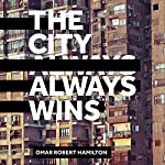 The City Always Wins | Omar Robert Hamilton