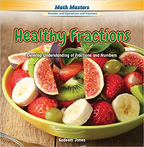 Read Healthy Fractions: Develop Understanding of Fractions and Numbers (Math Masters: Number and Operations and Fractions) PDF, azw (Kindle), ePub, doc, mobi