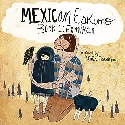 Mexican Eskimo Book 1: Exmikan