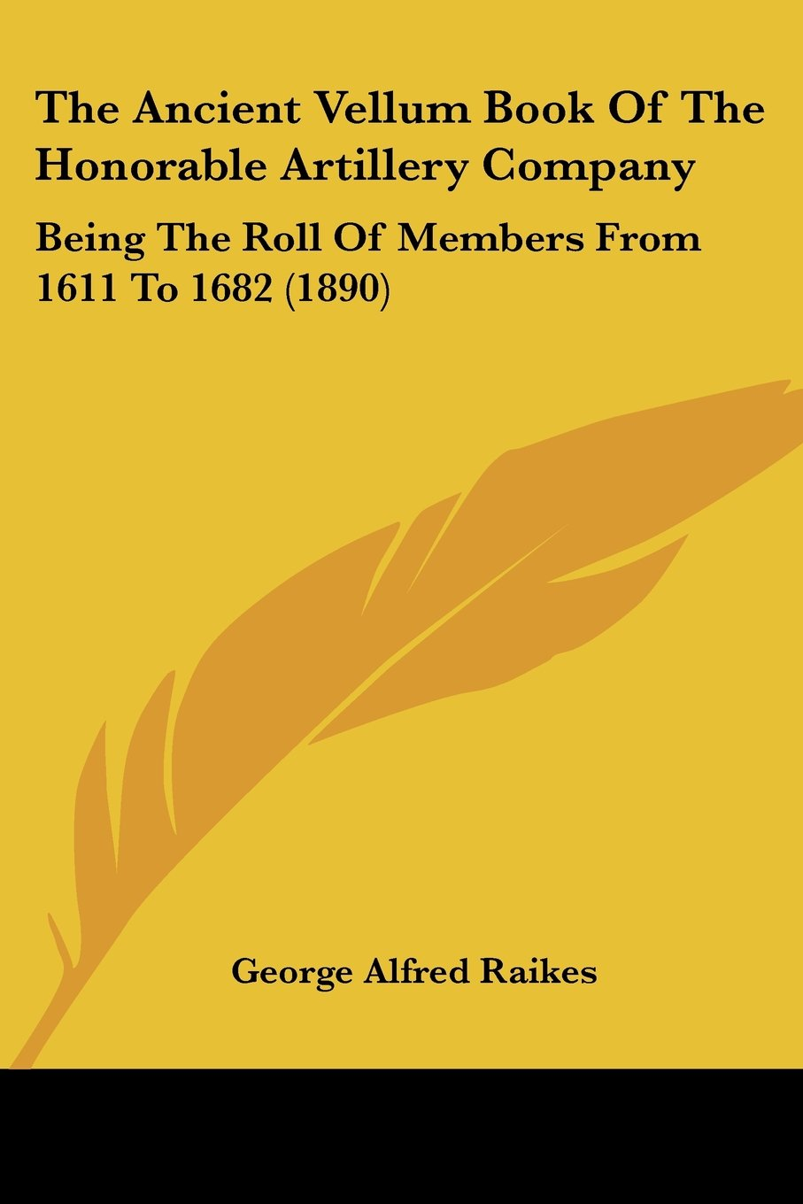 The Ancient Vellum Book Of The Honorable Artillery Company: Being The Roll Of Members From 1611 To 1682 (1890) pdf