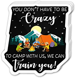 Uitee Store Cool Sticker (3 pcs/Pack,3x4 inch) You Don't Have to Be Crazy to Camp with Us We Can Train You Funny Saying Campers Stickers for Water Bottles,Laptop,Phone,Teachers,Hydro Flasks,Car
