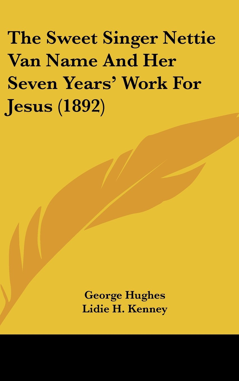 Download The Sweet Singer Nettie Van Name And Her Seven Years' Work For Jesus (1892) pdf