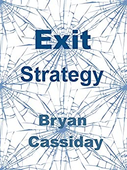 Exit Strategy: a short story by [Cassiday, Bryan]