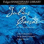 Julius Caesar: A Fully-Dramatized Audio Production From Folger Theatre | William Shakespeare