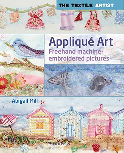 Textile Artist: Applique Art, The: Freehand Machine-Embroidered Pictures (The Textile Artist)