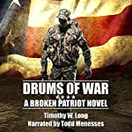 Drums of War: A Broken Patriot Novel, Volume 1 | Timothy W. Long
