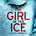 The Girl in the Ice: Detective Erika Foster Crime Thriller, Book 1 Hörbuch von Robert Bryndza Gesprochen von: Jan Cramer