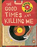 img - for The Good Times Are Killing Me book / textbook / text book