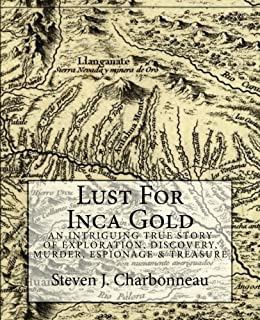 Lust For Inca Gold: An Intriguing True Story of Exploration, Discovery, Murder,