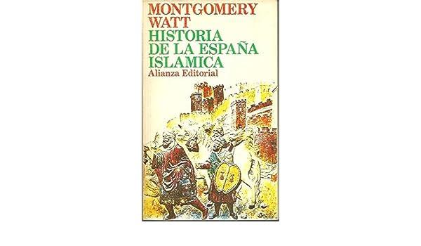 HISTORIA DE LA ESPAÑA ISLAMICA.: Amazon.es: Watt, W. Montgomery: Libros
