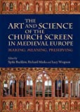 making and meaning of art - The Art and Science of the Church Screen in Medieval Europe: Making, Meaning, Preserving (Boydell Studies in Medieval Art and Architecture)