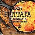 Easy Frittata Cookbook: 50 Delicious and Easy Frittata Recipes