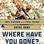 Notre Dame: Where Have You Gone? Derrick Mayes, Ken MacAfee, Nick Eddy, Jerome Heavens, and Other Fighting Irish Greats | Paul Guido (contributor),Eric Hansen