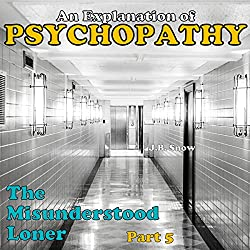 The Misunderstood Loner: Psychopathy, Part 5