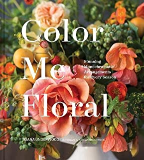 Book Cover: Color Me Floral: Stunning Monochromatic Arrangements for Every Season