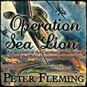 Operation Sea Lion: An Account of the German Preparations and the British Counter-Measures Audiobook by Peter Fleming Narrated by Gordon Griffin