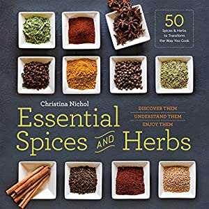 Essential Spices and Herbs: Discover Them, Understand Them, Enjoy Them 61QpynO5NaL