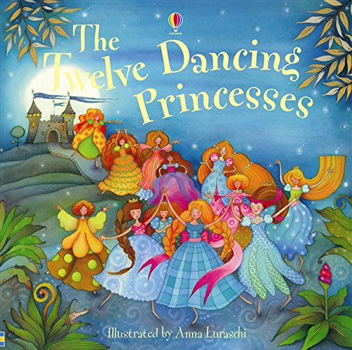 Read Online The Twelve Dancing Princesses. Illustrated by Anna Luraschi PDF