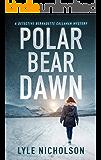 Polar Bear Dawn: A Detective Bernadette Callahan Mystery (Detective Bernadette Callahan of the Royal Canadian Mounted Police Book 1)