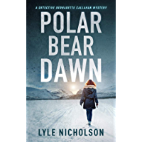 Polar Bear Dawn: A Detective Bernadette Callahan Mystery (Detective Bernadette Callahan of the Royal Canadian Mounted Police Book 1) (English Edition)