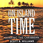 On Island Time: Kayaking the Caribbean | Scott B. Williams