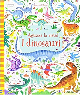 aguzza la vista  : I dinosauri. Aguzza la vista! Ediz. illustrata - Kirsteen ...