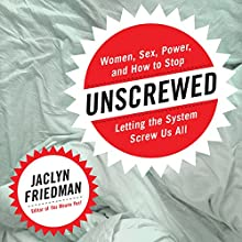 Unscrewed: Women, Sex, Power, and How to Stop Letting the System Screw Us All Audiobook by Jaclyn Friedman Narrated by Jaclyn Friedman