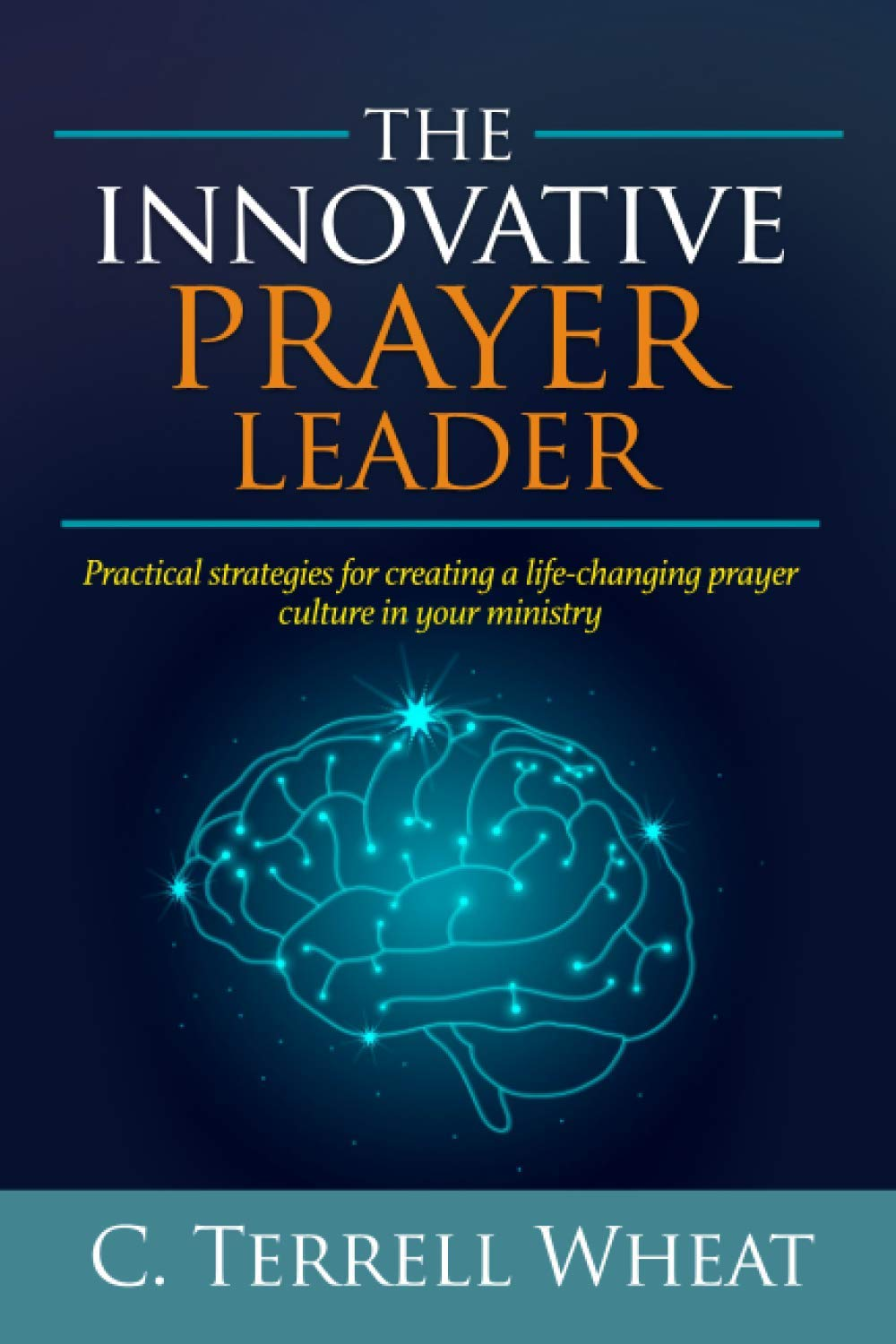 The Innovative Prayer Leader: Practical strategies for creating a life-changing prayer culture in your ministry
