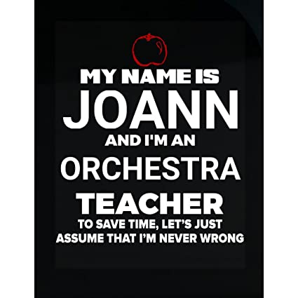 Amazoncom My Name Is Joann Im An Orchestra Teacher Never Wrong