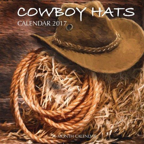 Read Online Cowboy Hats Calendar 2017: 16 Month Calendar PDF