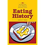 Eating History: Thirty Turning Points in the Making of American Cuisine (Arts and Traditions of the Table: Perspectives on Cu