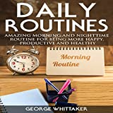 img - for Daily Routine: Amazing Morning and Nighttime Routine for Being More Happy, Productive and Healthy book / textbook / text book