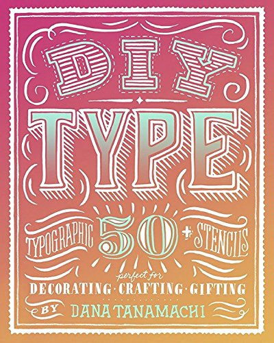 DIY Type: 50+ Typographic Stencils for Decorating, Crafting, and (Stencil Type)