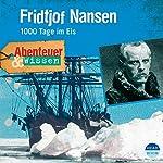Fridtjof Nansen - 1000 Tage im Eis (Abenteuer & Wissen):  | Daniela Wakonigg