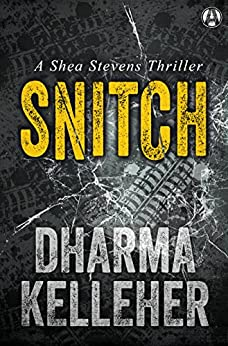 Snitch: A Shea Stevens Thriller by [Kelleher, Dharma]