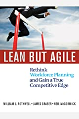 Lean but Agile: Rethink Workforce Planning and Gain a True Competitive Edge Kindle Edition