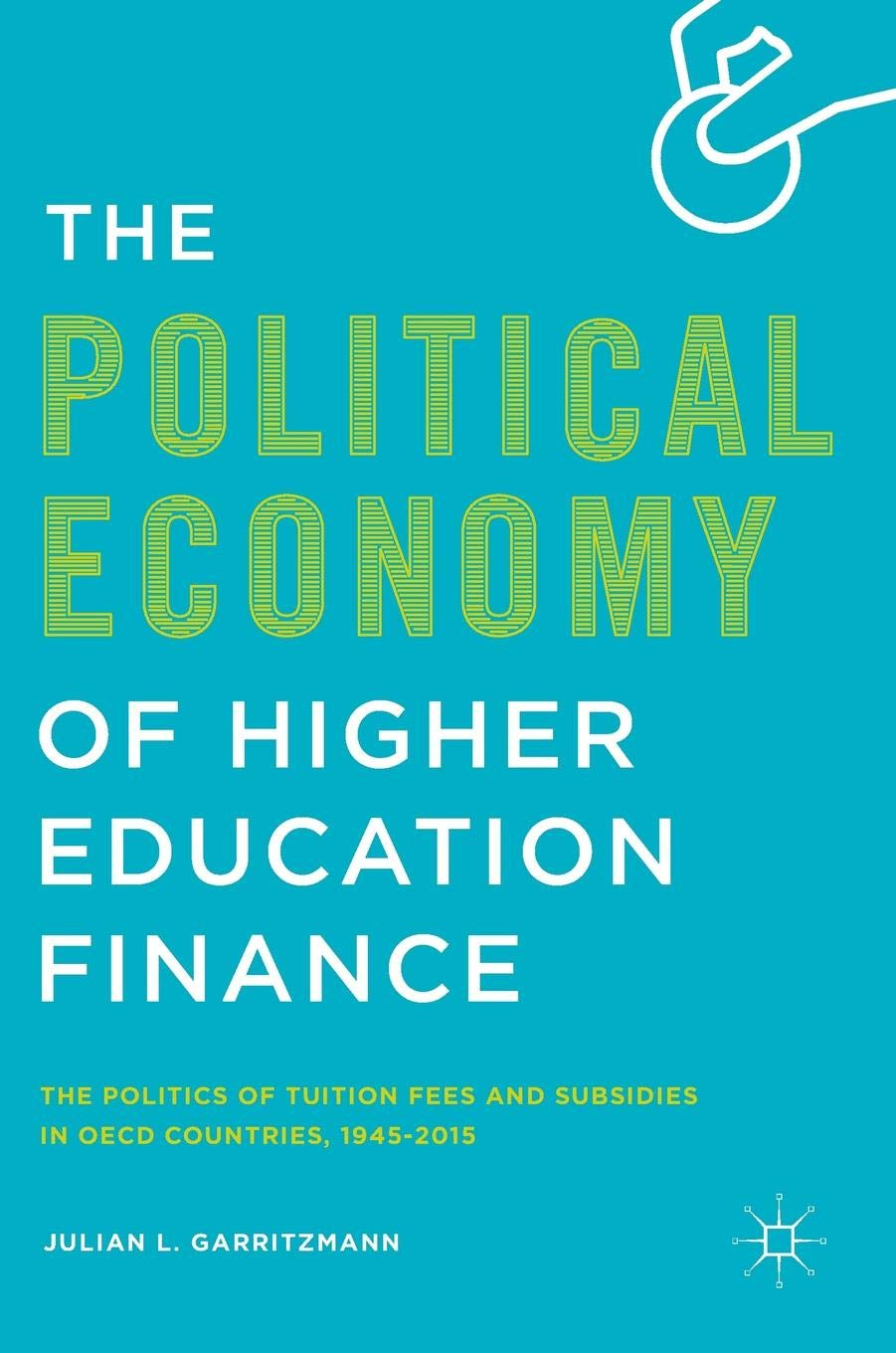 The Political Economy of Higher Education Finance: The Politics of Tuition Fees and Subsidies in OECD Countries,1945-2015 by Palgrave Macmillan