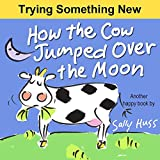 HOW THE COW JUMPED OVER THE MOON  (Happy Children's Series Book 4)